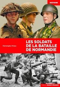 Christophe Prime - Les soldats de la bataille de Normandie.