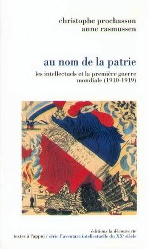 Christophe Prochasson et Anne Rasmussen - Au nom de la patrie - Les intellectuels et la première guerre mondiale (1910-1919).