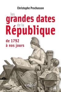 Christophe Prochasson - Les grandes dates de la République - De 1792 à nos jours.
