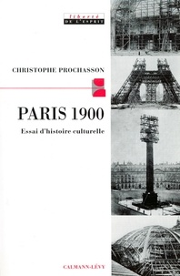 Christophe Prochasson - Paris 1900 - Essai d'histoire culturelle.