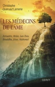 Les médecins de lâme - Zoroastre, Moïse, Lao-Tseu, Bouddha, Jésus, Mahomet.pdf