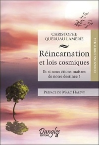 Christophe Queruau Lamerie - Réincarnation et lois cosmiques - Et si nous étions maîtres de notre destinée ?.