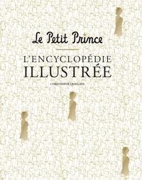 Christophe Quillien - Le Petit Prince - L'encyclopédie illustrée.