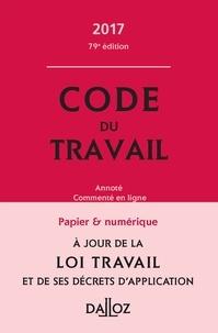 Christophe Radé et Caroline Dechristé - Code du travail 2017, annoté et commenté.