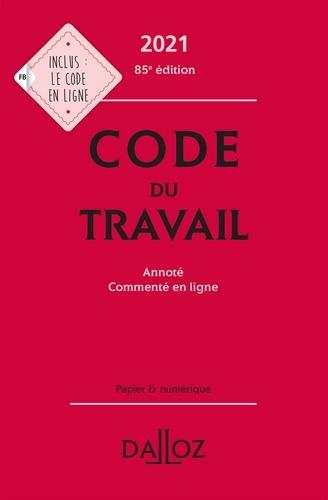 Christophe Radé - Code du travail 2021, annoté et commenté - 85e ed..