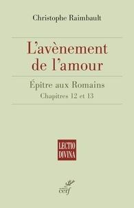 Christophe Raimbault - L'avènement de l'amour - Épître aux Romains. Chapitre 12 et 13.