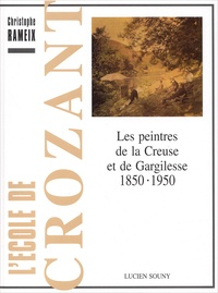 L'école de Crozant. Les peintres de la Creuse et de Gargilesse 1850-1950 - Christophe Rameix |
