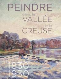 Christophe Rameix et Véronique Alemany - Peindre dans la vallée de la Creuse, 1830-1930.