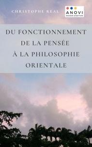 Livres en français téléchargement gratuit Du fonctionnement de la pensée à la philosophie orientale in French par Christophe Real 9782380670226 RTF PDB MOBI