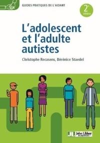Christophe Recasens et Bérénice Staedel - L'adolescent et l'adulte autistes.