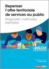 Christophe Régent - Repenser l'offre territoriale de services au public - Diagnostic, méthodes, exemples.