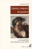Christophe Regina - Genre, moeurs et justice - Les Marseillaises et la violence au XVIIIe siècle.