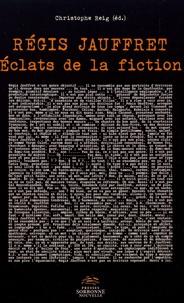 Christophe Reig - Régis Jauffret - Eclats de la fiction.