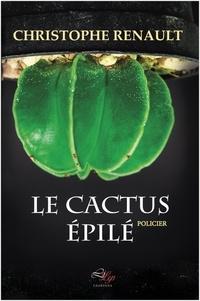 Christophe Renault - Le Cactus Epilé.