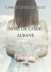 Christophe Renault - Nom de code : Albane.
