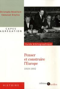 Christophe Réveillard - Penser et construire l'Europe - Du traité de Versailles au traité de Maastricht (1919-1992).