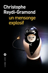 Christophe Reydi-Gramond - Un mensonge explosif.