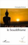 Christophe Richard - Ce que n'est pas le bouddhisme.