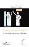 Christophe Richard - Et moi, et moi, et moi ! - Le sujet dans le bouddhisme et la philosophie.