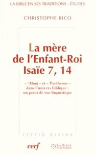 """Christophe Rico - La mère de l'Enfant-Roi, Isaïe 7, 14 - """"'Almâ"""" et """"parthenos"""" dans l'univers biblique : un point de vue linguistique."""
