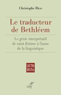 Christophe Rico - Le traducteur de Bethléem - Le génie interprétatif de saint Jérôme à l'aune de la linguistique.