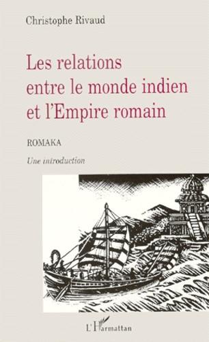 Christophe Rivaud - LES RELATIONS ENTRE LE MONDE INDIEN ET L'EMPIRE ROMAIN. - Romaka, Une introduction.