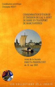 Christophe Rizet et  Collectif - Consommation d'énergie et émission de gaz à effet de serre en transport de marchandises - Actes de la Journée INRETS-PREDIT-COST du 18 mai 2005.