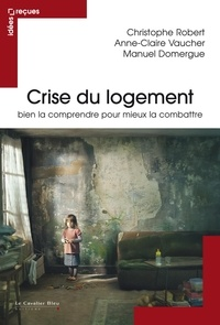 Christophe Robert et Anne-Claire Vaucher - Crise du logement - idées reçues sur le mal logement.