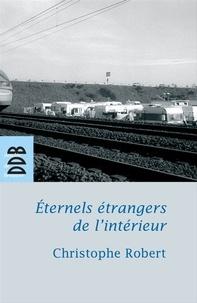 Christophe Robert - Eternels étrangers de l'intérieur ?.