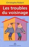 Christophe Robert - Les troubles du voisinage.