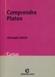 Christophe Rogue - Comprendre Platon.