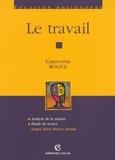 Christophe Rogue - Le travail - Hegel, Marx, Weber, Arendt.