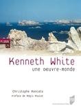 Christophe Roncato - Kenneth White - Une oeuvre-monde.