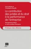 Christophe Roquilly - La contribution des juristes et du droit à la perfomance de l'entreprise - Management juridique et culture juridique d'entreprise.
