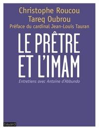 Christophe Roucou et Tareq Oubrou - Le prêtre et l'imam.