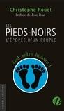 Christophe Rouet - Les Pieds-noirs - L'épopée d'un peuple.