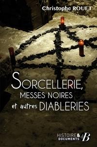 Christophe Rouet - Sorcellerie, messes noires et autres diableries....