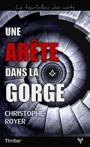 Christophe Royer - Une arête dans la gorge.