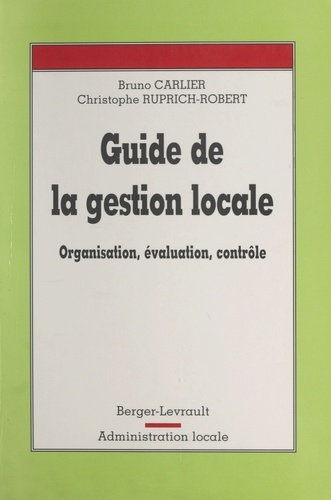 GUIDE DE LA GESTION LOCALE. Organisation, évaluation, contrôle