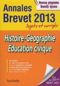 Christophe Saïsse - Histoire-Géographie Education civique Annales Brevet 2013 - Sujets et corrigés.