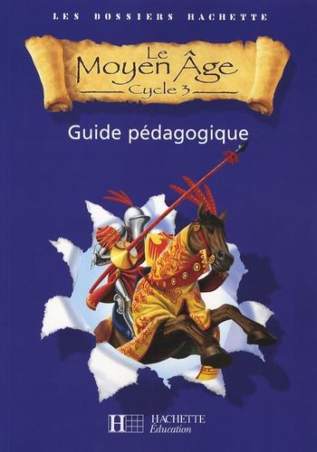 Christophe Saïsse et Aliette de Buffières - Le Moyen Age Cycle 3 - Guide pédagogique.