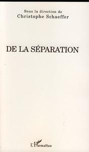Christophe Schaeffer - De la séparation.