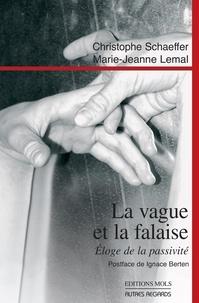 Christophe Schaeffer et Marie-Jeanne Lemal - La vague et la falaise - Eloge de la passivité.
