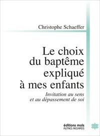 Christophe Schaeffer - Le choix du baptême expliqué à mes enfants - Invitation au sens et au dépassement de soi.