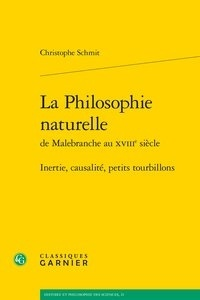 Christophe Schmit - La Philosophie naturelle de Malebranche au XVIIIe siècle - Inertie, causalité, petits tourbillons.