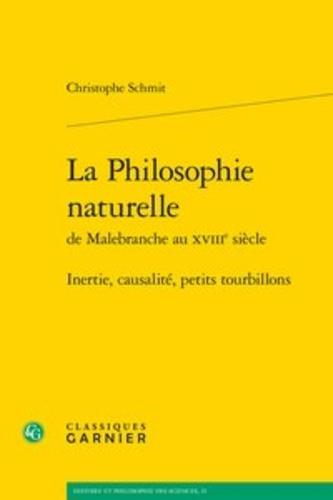 La Philosophie naturelle de Malebranche au XVIIIe siècle. Inertie, causalité, petits tourbillons