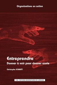 Christophe Schmitt - Entreprendre - Donner à voir pour donner envie.
