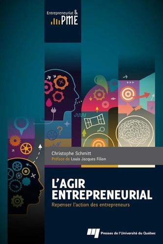L'agir entrepreneurial. Repenser l'action des entrepreneurs