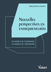Christophe Schmitt et Christophe Schmitt - Nouvelles perspectives en entrepreneuriat - Du modèle du télégraphe au modèle de l'orchestre.