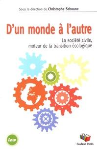 Christophe Schoune - D'un monde à l'autre - La société civile, moteur de la transition écologique.